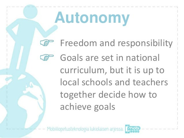 AutonomyFreedom and responsibilityGoals are set in nationalcurriculum, but it is up tolocal schools and teacherstogether d...