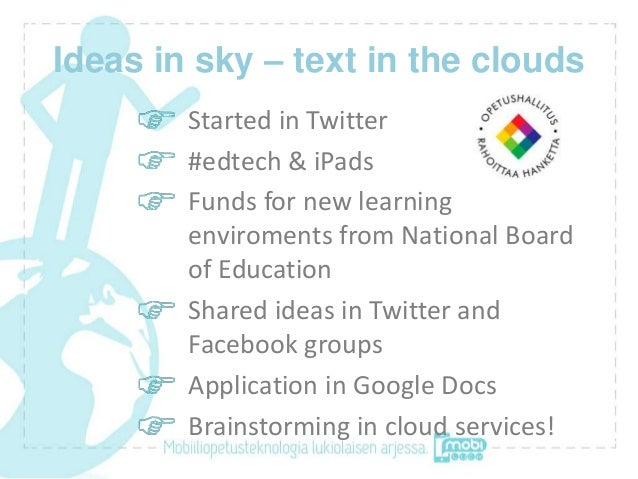 Ideas in sky – text in the clouds        Started in Twitter        #edtech & iPads        Funds for new learning        en...
