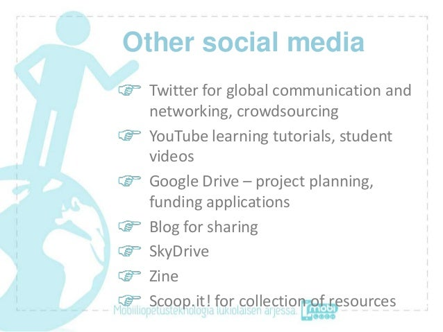 Other social media Twitter for global communication and networking, crowdsourcing YouTube learning tutorials, student vide...