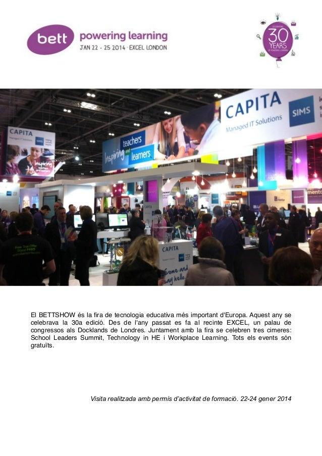 ! ! ! ! !  ! !  El BETTSHOW és la fira de tecnologia educativa més important d'Europa. Aquest any se celebrava la 30a edici...