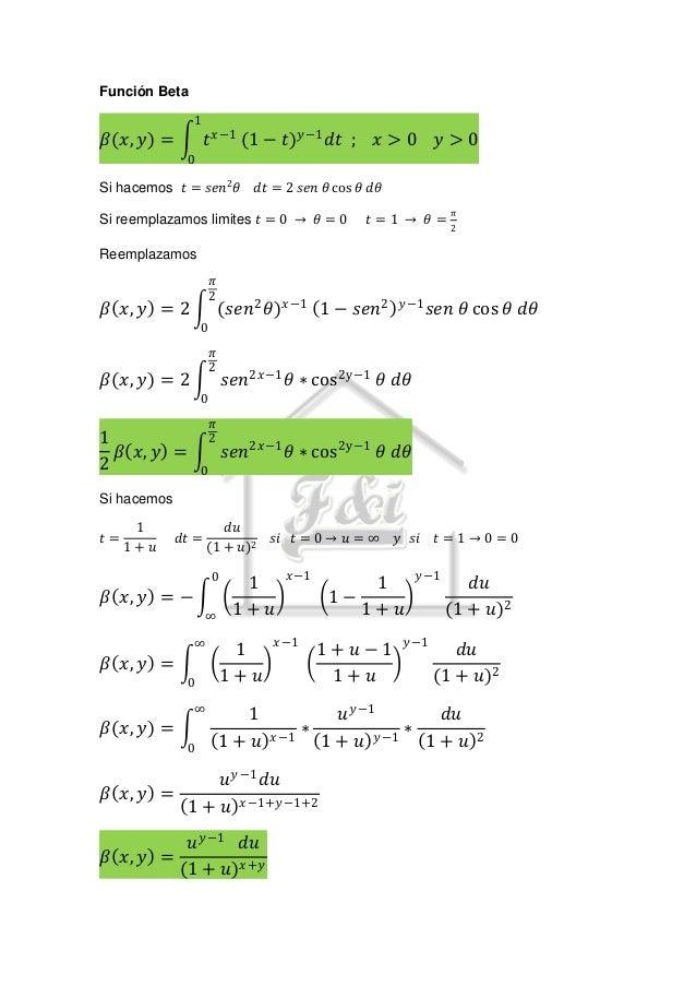 Función Beta 1  𝑡 𝑥−1 (1 − 𝑡) 𝑦−1 𝑑𝑡 ;  𝛽 𝑥, 𝑦 =  𝑥>0  𝑦>0  0  Si hacemos 𝑡 = 𝑠𝑒𝑛2 𝜃  𝑑𝑡 = 2 𝑠𝑒𝑛 𝜃 cos 𝜃 𝑑𝜃  Si reemplazam...
