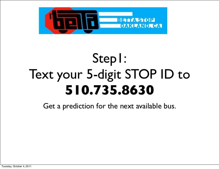 Step1:                      Text your 5-digit STOP ID to                            510.735.8630                          ...