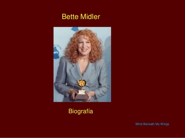 Bette Midler  Biografía Wind Beneath My Wings