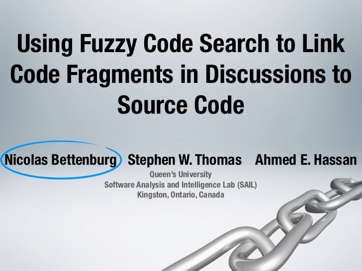 Using Fuzzy Code Search to LinkCode Fragments in Discussions to          Source CodeNicolas Bettenburg Stephen W. Thomas A...
