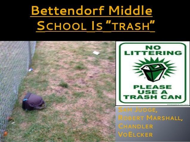 "Bettendorf Middle SCHOOL IS ""TRASH"" JOSHUA BECHT SCOTT REISEN, SAM JUDGE, ROBERT MARSHALL, CHANDLER VOELCKER"