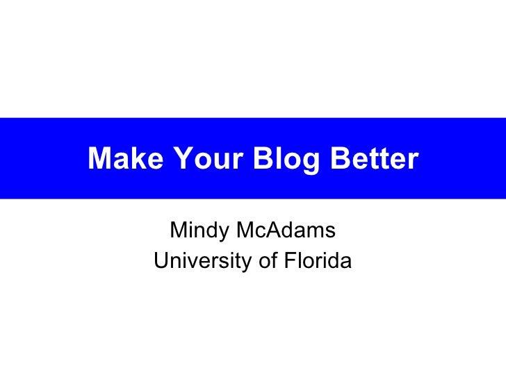 Make Your Blog Better Mindy McAdams University of Florida