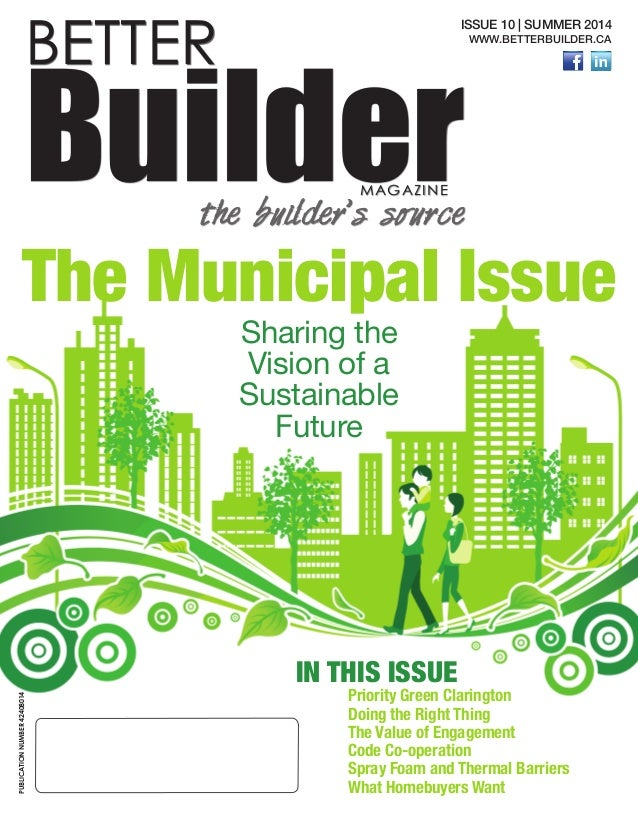 1 BETTER BuilderMAGAZINE the builder's source ISSUE 10 | SUMMER 2014 WWW.BETTERBUILDER.CA The Municipal Issue Sharing the ...