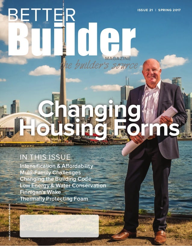 ISSUE 21 | SPRING 2017PUBLICATIONNUMBER42408014 Intensification & Affordability Multi-Family Challenges Changing the Build...