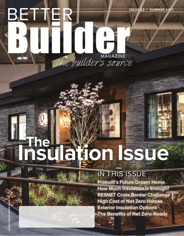 ISSUE 22 | SUMMER 2017PUBLICATIONNUMBER42408014 Probuilt's Future Dream Home How Much Insulation is Enough? RESNET Cross B...