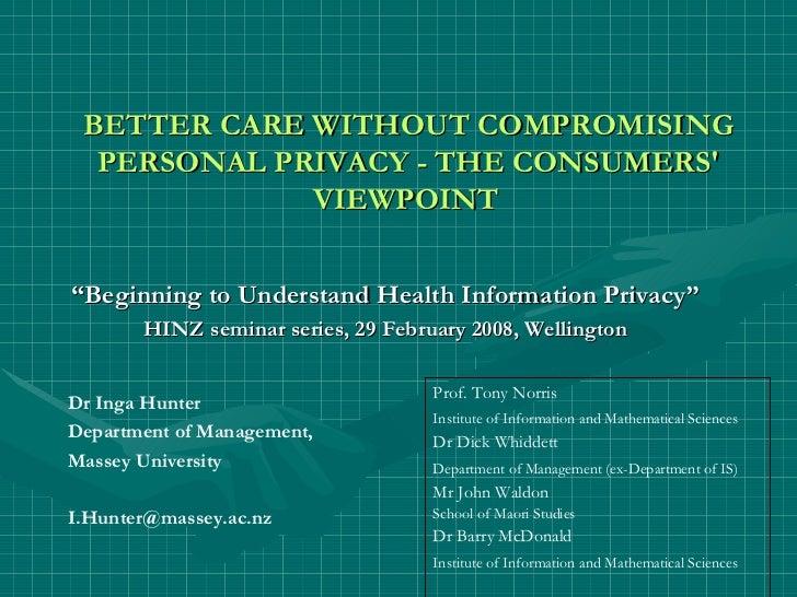 """ Beginning to Understand Health Information Privacy"" HINZ seminar series, 29 February 2008, Wellington Dr Inga Hunter Dep..."