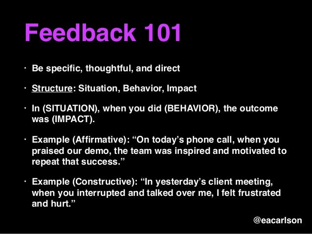"""explain how people may react and respond to receiving constructive feedback Being open to constructive feedback is the single most important part of receiving it being open allows others to want to give it to us and allows them to feel more comfortable doing it but it's hard to just """"be open."""