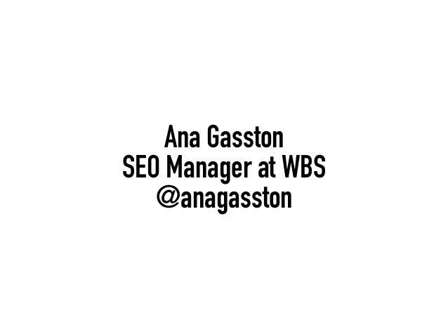 Ana Gasston SEO Manager at WBS @anagasston