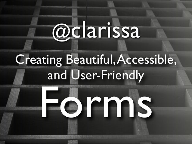 @clarissa Creating Beautiful,Accessible, and User-Friendly Forms