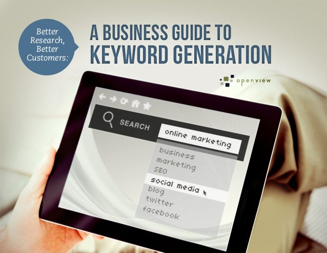 Better Research,   A Business Guide to  BetterCustomers:   Keyword Generation