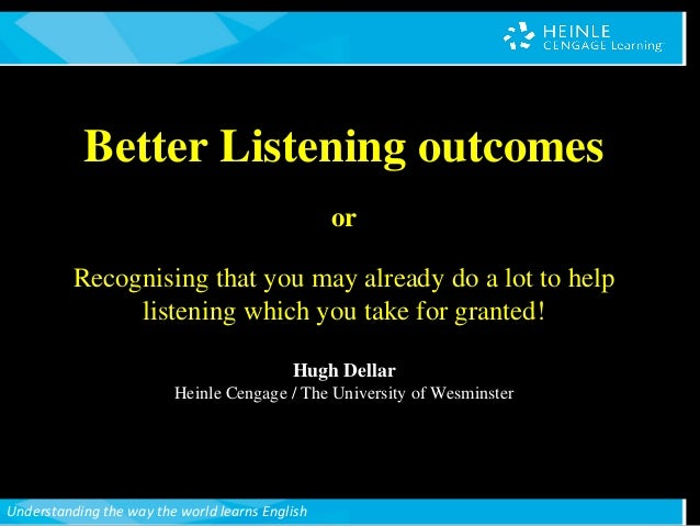Understanding the way the world learns English Better Listening outcomes or Recognising that you may already do a lot to h...