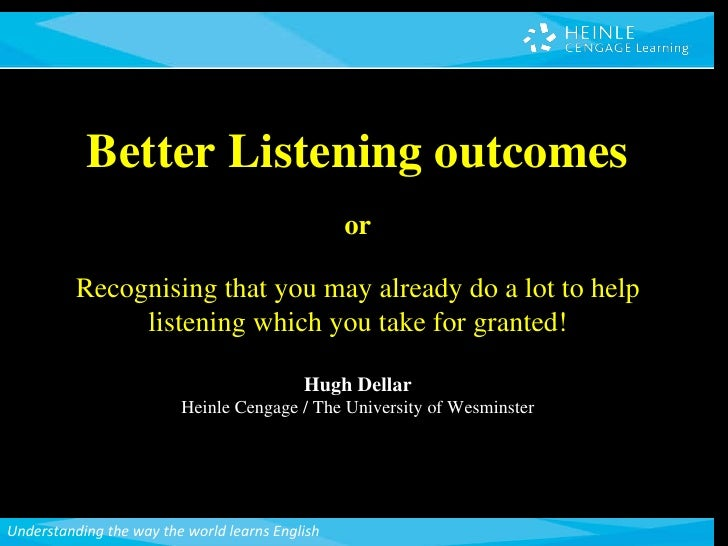 Better Listening outcomes or Recognising that you may already do a lot to help listening which you take for granted! Hugh ...