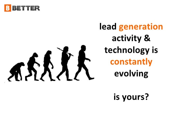 lead  generation  activity & technology is  constantly  evolving is yours?