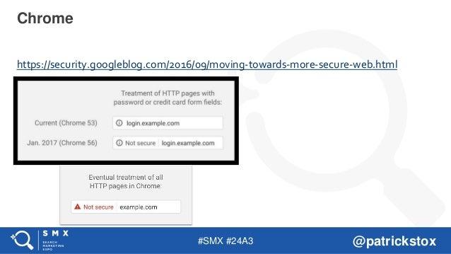 #SMX #24A3 @patrickstox https://security.googleblog.com/2016/09/moving-towards-more-secure-web.html Chrome