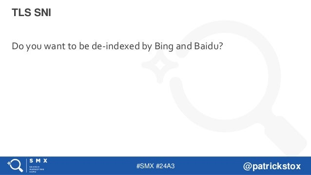 #SMX #24A3 @patrickstox Do you want to be de-indexed by Bing and Baidu? TLS SNI