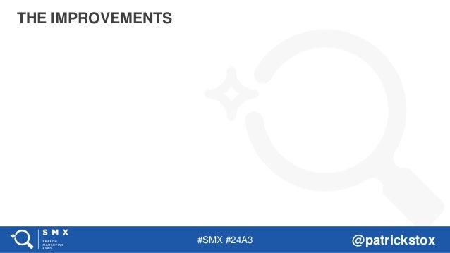 #SMX #24A3 @patrickstox THE IMPROVEMENTS