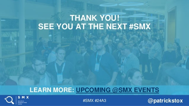 #SMX #24A3 @patrickstox LEARN MORE: UPCOMING @SMX EVENTS THANK YOU! SEE YOU AT THE NEXT #SMX
