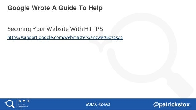 #SMX #24A3 @patrickstox Securing Your Website With HTTPS https://support.google.com/webmasters/answer/6073543 Google Wrote...