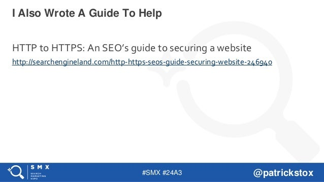 #SMX #24A3 @patrickstox HTTP to HTTPS: An SEO's guide to securing a website http://searchengineland.com/http-https-seos-gu...