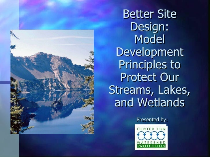 Better Site Design: Model Development Principles to Protect Our Streams, Lakes, and Wetlands Presented by: