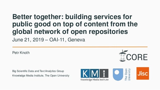 Better together: building services for public good on top of content from the global network of open repositories Petr Kno...
