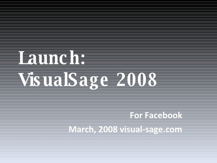 Launch:  VisualSage 2008 For Facebook March, 2008 visual-sage.com