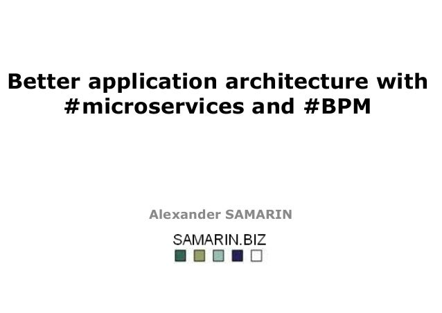 Better application architecture with #microservices and #BPM Alexander SAMARIN