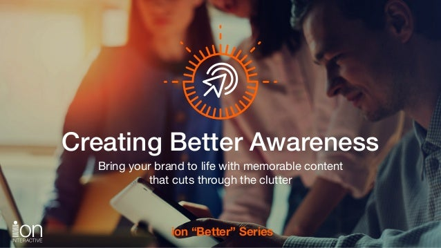 "Subhead Creating Better Awareness Bring your brand to life with memorable content that cuts through the clutter ion ""Bette..."