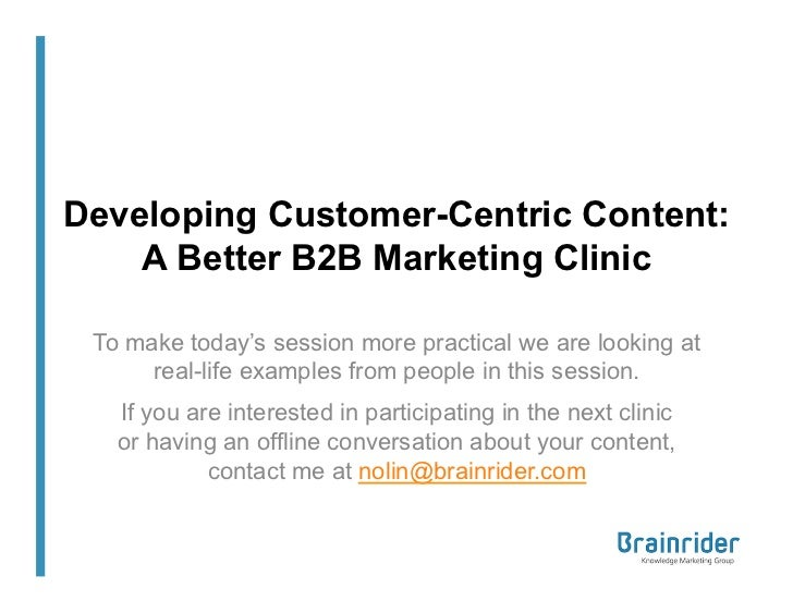 Developing Customer-Centric Content:    A Better B2B Marketing Clinic To make today's session more practical we are lookin...