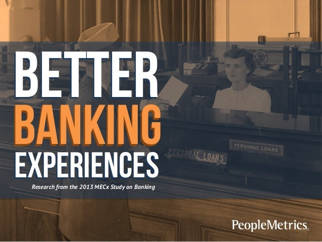 Better  Banking experiences Research from the 2013 MECx Study on Banking