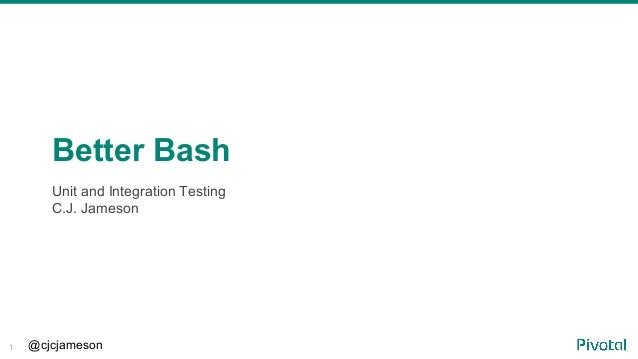@cjcjameson1 Unit and Integration Testing C.J. Jameson Better Bash