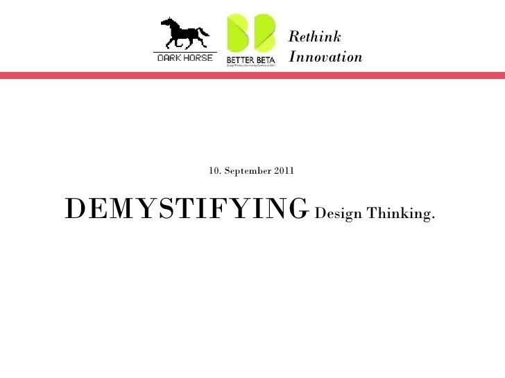 10. September 2011 DEMYSTIFYING  Design Thinking.  Rethink Innovation