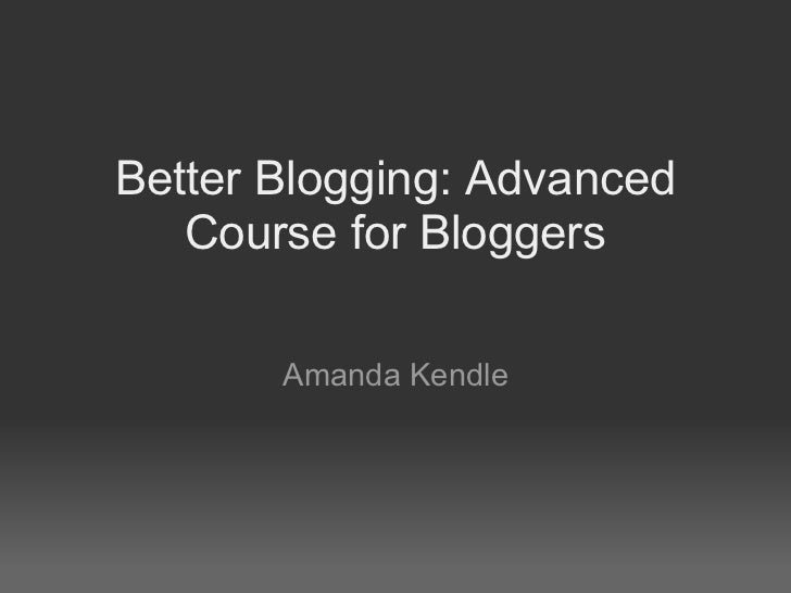 Better Blogging: Advanced Course for Bloggers Amanda Kendle