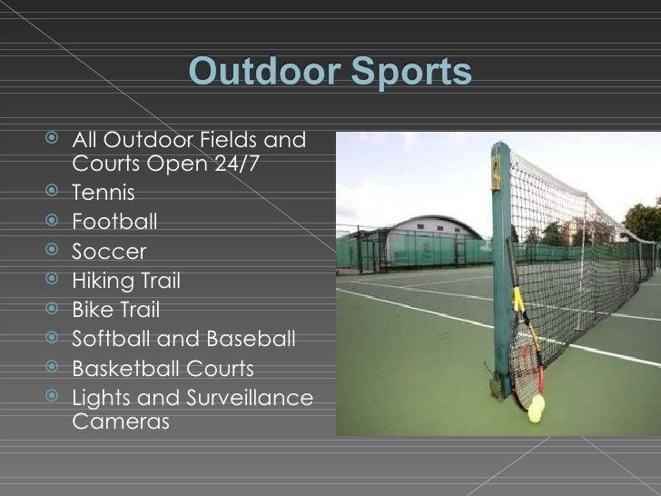 <ul><li>All Outdoor Fields and Courts Open 24/7 </li></ul><ul><li>Tennis </li></ul><ul><li>Football </li></ul><ul><li>Socc...