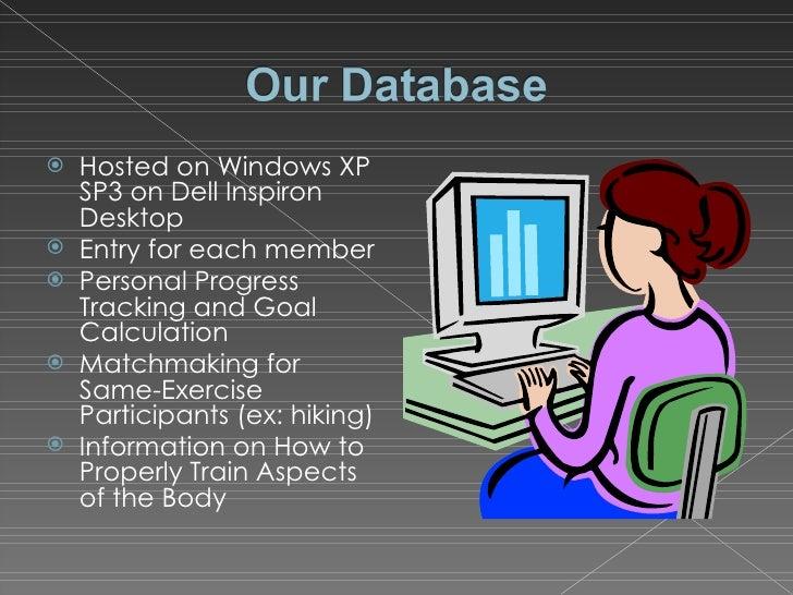 <ul><li>Hosted on Windows XP SP3 on Dell Inspiron Desktop </li></ul><ul><li>Entry for each member </li></ul><ul><li>Person...