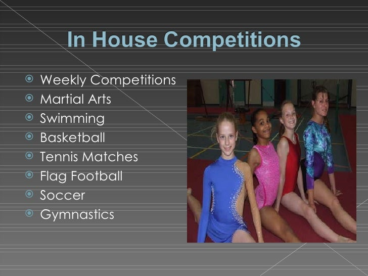 <ul><li>Weekly Competitions </li></ul><ul><li>Martial Arts </li></ul><ul><li>Swimming </li></ul><ul><li>Basketball </li></...
