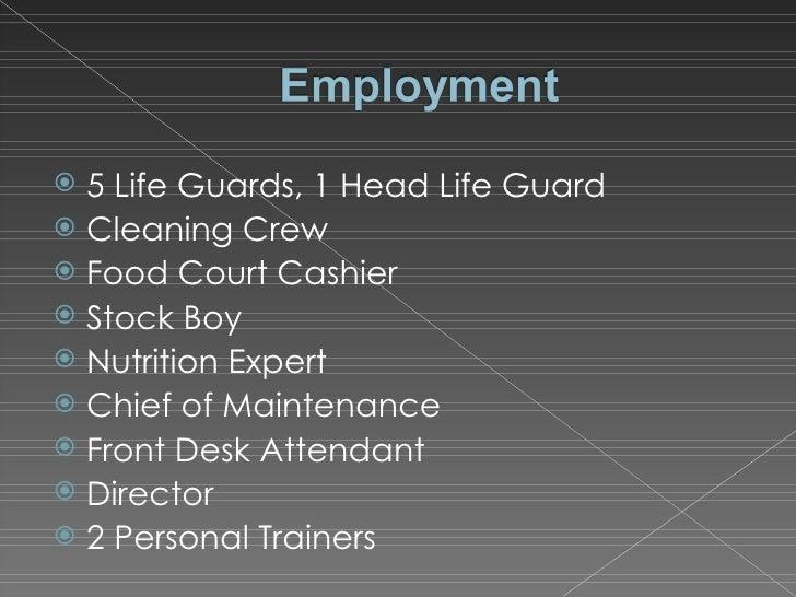 <ul><li>5 Life Guards, 1 Head Life Guard </li></ul><ul><li>Cleaning Crew </li></ul><ul><li>Food Court Cashier </li></ul><u...