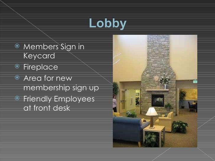 <ul><li>Members Sign in Keycard </li></ul><ul><li>Fireplace </li></ul><ul><li>Area for new membership sign up  </li></ul><...