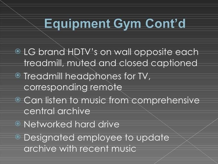 <ul><li>LG brand HDTV's on wall opposite each treadmill, muted and closed captioned </li></ul><ul><li>Treadmill headphones...