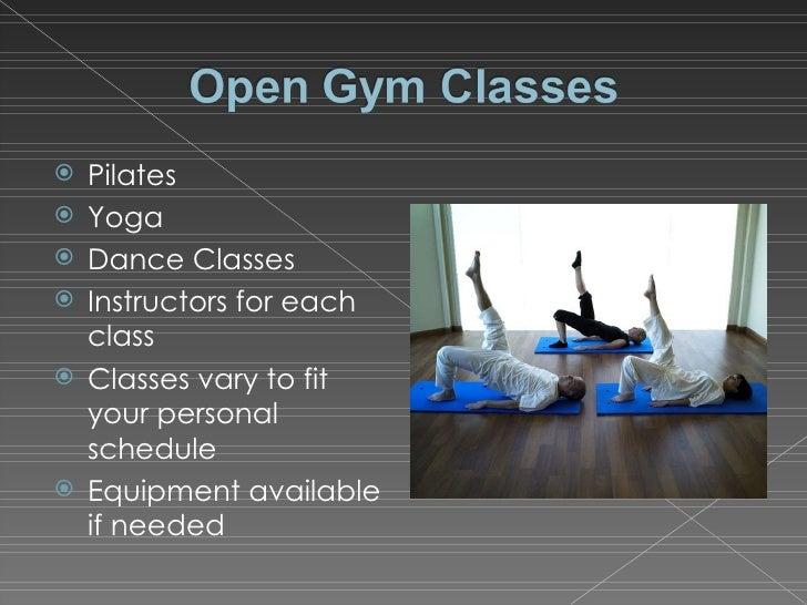 <ul><li>Pilates </li></ul><ul><li>Yoga </li></ul><ul><li>Dance Classes </li></ul><ul><li>Instructors for each class </li><...