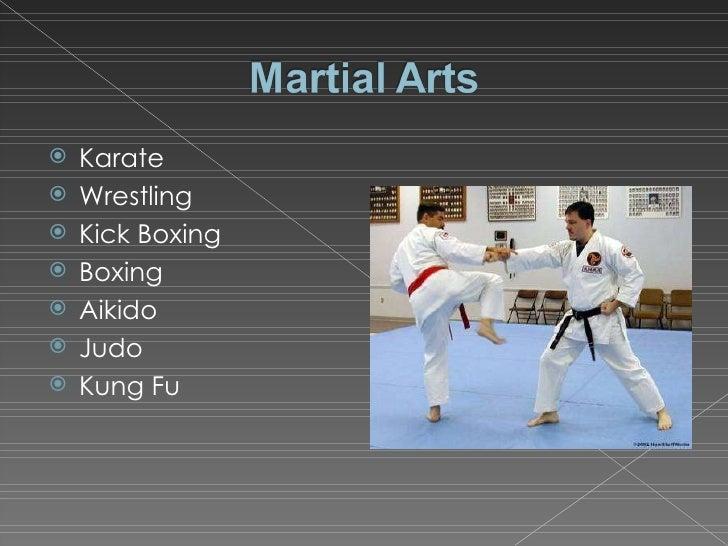 <ul><li>Karate </li></ul><ul><li>Wrestling </li></ul><ul><li>Kick Boxing </li></ul><ul><li>Boxing </li></ul><ul><li>Aikido...