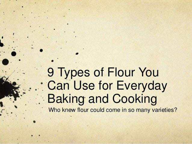 9 Types of Flour You  Can Use for Everyday  Baking and Cooking  Who knew flour could come in so many varieties?