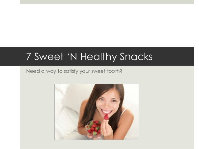 7 Sweet 'N Healthy Snacks Need a way to satisfy your sweet tooth?