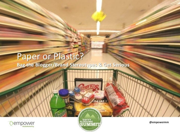Paper or Plastic?Bag the Blogger/Brand Stereotypes & Get Serious                                                  @empowermm