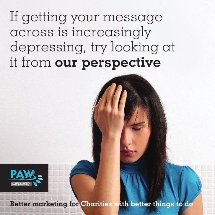 If getting your message across is increasingly depressing, try looking at it from our perspective     Better marketing for...