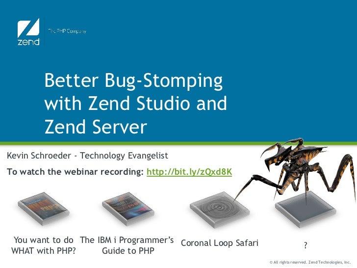 Better Bug-Stomping         with Zend Studio and         Zend ServerKevin Schroeder - Technology EvangelistTo watch the we...